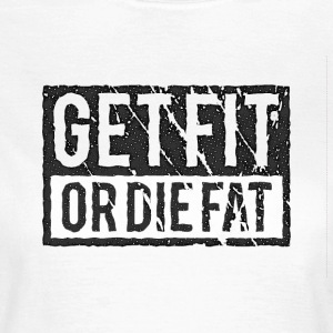 Get Fit Or Die Fat | Retro Camisetas - Camiseta mujer