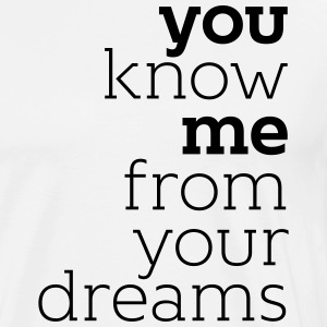 you know me from your dreams T-Shirt - Männer Premium T-Shirt