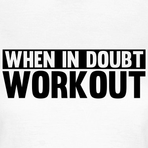 When in Doubt. Workout! T-shirts - Dame-T-shirt