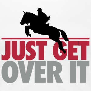 Just get over it T-shirts - Premium-T-shirt dam