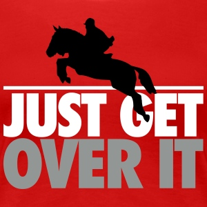 Just get over it T-shirts - Dame premium T-shirt