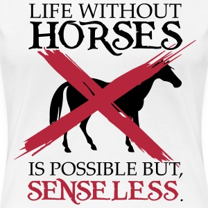 Life without horses is possible, but senseless T-Shirts - Women's Premium T-Shirt