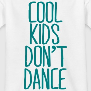 Cool Kids don't dance T-Shirts - Teenager T-Shirt