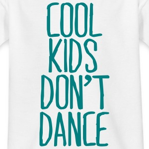 Cool Kids don't dance Shirts - Teenage T-shirt