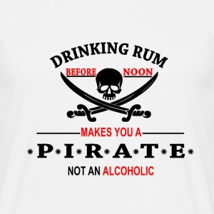 Drinking Rum before noon makes you a pirate T-Shirts - Men's T-Shirt