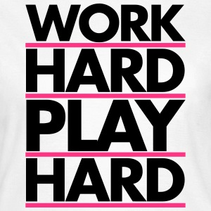 Work Hard T-Shirts - Frauen T-Shirt
