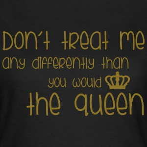 Treat Me Like Queen T-shirts - Dame-T-shirt