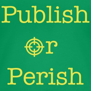Publish Or Perish Tee shirts - T-shirt Premium Femme