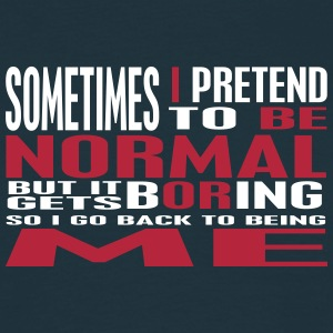 Sometimes I pretend to be NORMAL - 2     --  ©roil T-Shirts - Männer T-Shirt