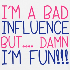 I'm A Bad Influence T-Shirts - Men's T-Shirt