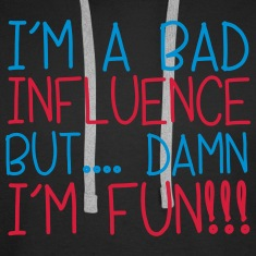 I'm A Bad Influence Sweatshirts
