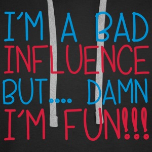I'm A Bad Influence Hoodies & Sweatshirts - Men's Premium Hoodie