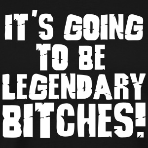 it's going to be legendary bitches 1c T-Shirts - Men's Premium T-Shirt