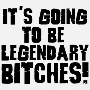 it's going to be legendary bitches 1c T-Shirts - Men's T-Shirt