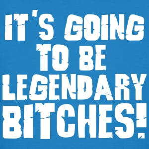 it's going to be legendary bitches 1c T-Shirts - Men's Organic T-shirt
