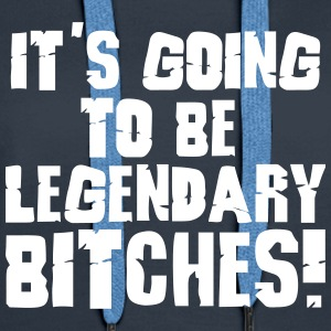 it's going to be legendary bitches 1c Pullover & Hoodies - Frauen Premium Hoodie