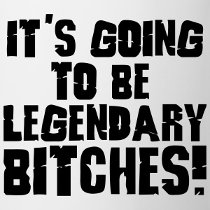 it's going to be legendary bitches 1c Bottles & Mugs - Mug