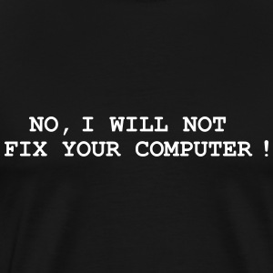 No, I will not fix your computer ! Magliette - Maglietta Premium da uomo