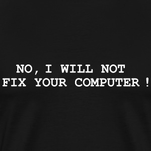 No, I will not fix your computer ! Tee shirts - T-shirt Premium Homme