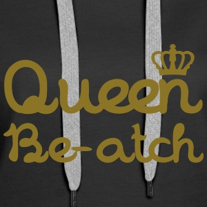 Queen Beatch Hoodies & Sweatshirts - Women's Premium Hoodie