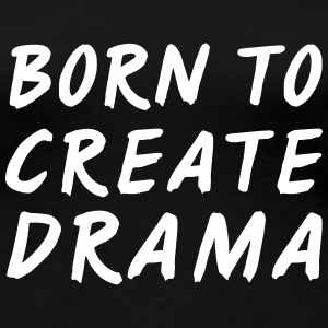 Born to create drama T-shirts - Premium-T-shirt dam