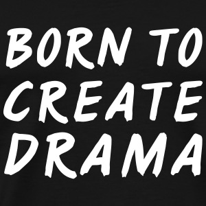 Born to create drama T-shirts - Herre premium T-shirt