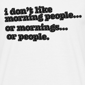 I don't like morning people T-shirts - Mannen T-shirt