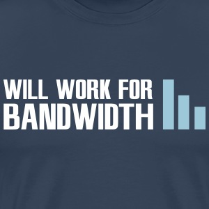 Will work for bandwidth T-shirts - Mannen Premium T-shirt