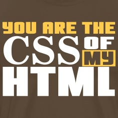 You are the CSS of my HTML T-Shirts