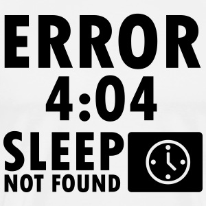 Error 4:04, sleep not found T-shirts - Mannen Premium T-shirt