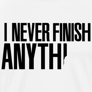 I never finish anything T-Shirts - Men's Premium T-Shirt