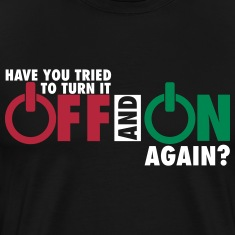 Have you tried to turn if off and on again? Nerd T-Shirts