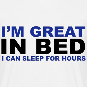 I'm Great In Bed T-shirts - Mannen T-shirt