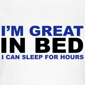 I'm Great In Bed T-Shirts - Women's T-Shirt