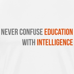 never confuse education with intelligence T-shirts - Herre premium T-shirt
