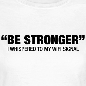 Be Stronger.... T-shirts - T-shirt dam