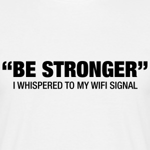 Be Stronger.... T-Shirts - Männer T-Shirt