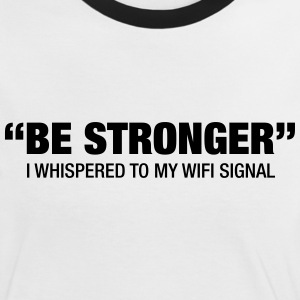 Be Stronger.... T-Shirts - Women's Ringer T-Shirt