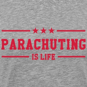 Parachuting is life T-Shirts - Men's Premium T-Shirt