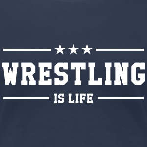 Wrestling is life Tee shirts - T-shirt Premium Femme