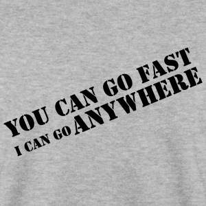 YOU CAN GO FAST... 4x4 Offroad - Men's Sweatshirt