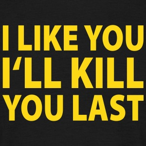 i like you, i'll kill you last T-Shirts - Männer T-Shirt