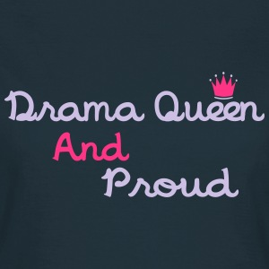 Drama Queen & Proud T-Shirts - Women's T-Shirt