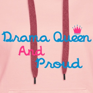 Drama Queen & Proud Hoodies & Sweatshirts - Women's Premium Hoodie