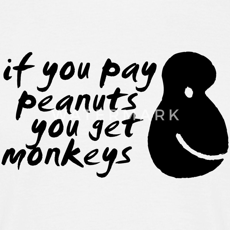 If You Pay Peanuts You Get Monkeys T-Shirts - Men's T-Shirt