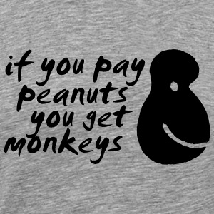 If You Pay Peanuts You Get Monkeys Tee shirts - T-shirt Premium Homme