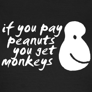 If You Pay Peanuts You Get Monkeys Tee shirts - T-shirt Femme