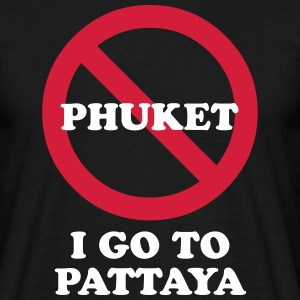 NO Go To Phuket I Go To Pattaya T-Shirts - Men's T-Shirt