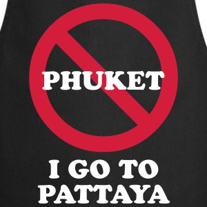 NO Go To Phuket I Go To Pattaya Aprons - Cooking Apron