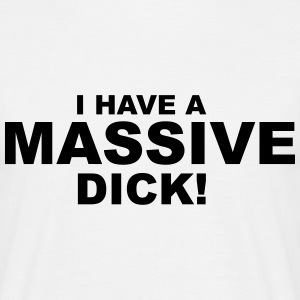 I Have Massive Dick T-skjorter - T-skjorte for menn